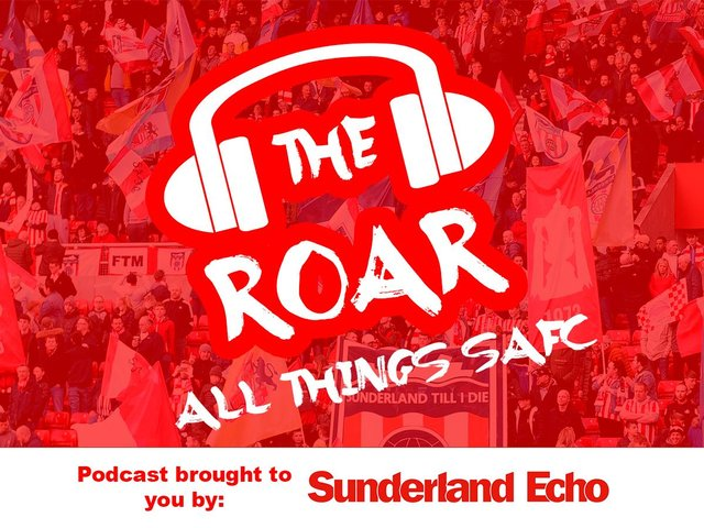 The Roar Podcast - Brought to you by the Sunderland Echo.