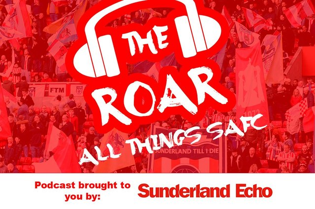The Roar Podcast - Brought to you by the Sunderland Echo